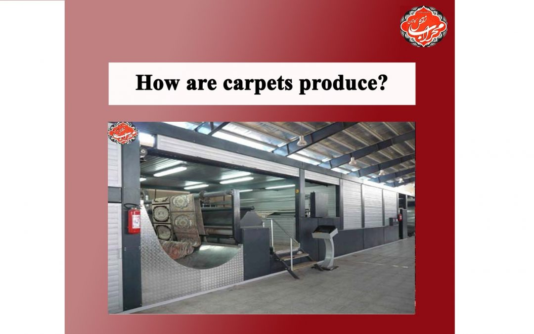 ?How are carpets produce